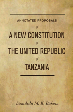 Annotated Proposals of A New Constitutions of the United Republic of Tanzania