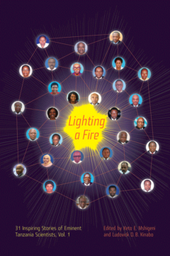 Lighting a Fire: 31 Inspiring Stories of Eminent Tanzania Scientists